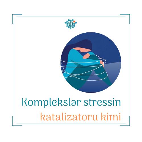 Komplekslər stressin katalizatoru kimi
